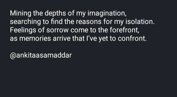 imagination, isolation, feelings, sorrow, forefront, memories, confront, ankitaasamaddar, ankitasamaddar, opined, thread